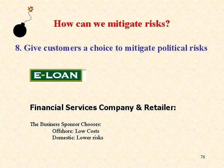 How can we mitigate risks? 8. Give customers a choice to mitigate political risks