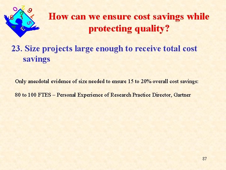How can we ensure cost savings while protecting quality? 23. Size projects large enough