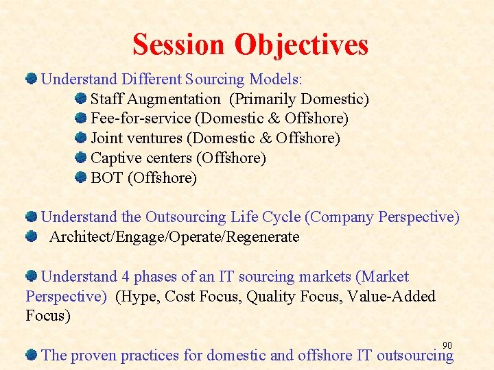 Session Objectives Understand Different Sourcing Models: Staff Augmentation (Primarily Domestic) Fee-for-service (Domestic & Offshore)