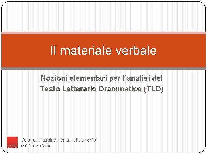 Il materiale verbale Nozioni elementari per l'analisi del Testo Letterario Drammatico (TLD) Culture Teatrali