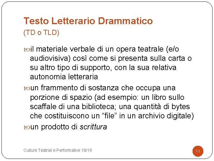 Testo Letterario Drammatico (TD o TLD) il materiale verbale di un opera teatrale (e/o