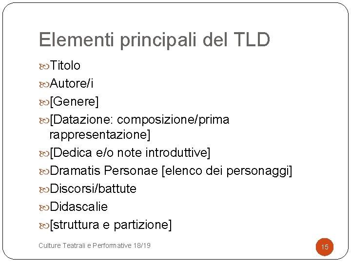 Elementi principali del TLD Titolo Autore/i [Genere] [Datazione: composizione/prima rappresentazione] [Dedica e/o note introduttive]