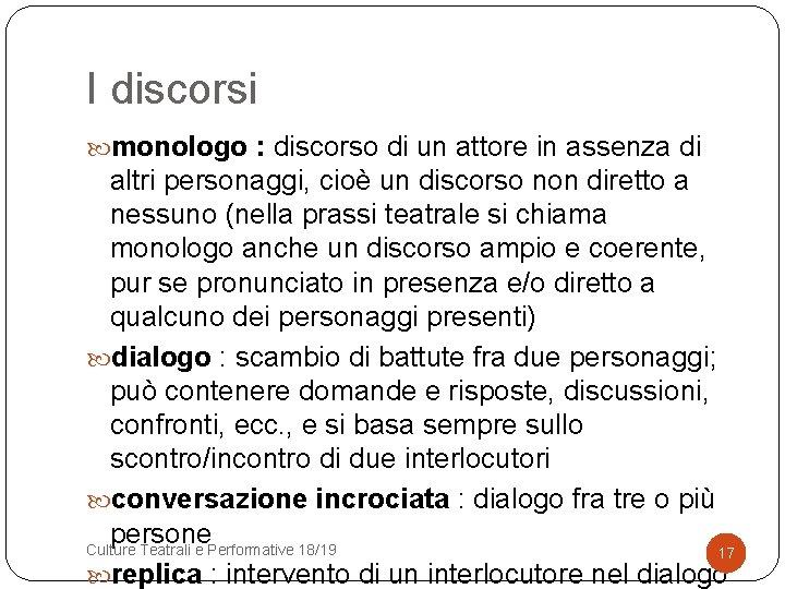 I discorsi monologo : discorso di un attore in assenza di altri personaggi, cioè