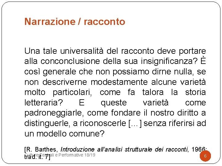Narrazione / racconto Una tale universalità del racconto deve portare alla conconclusione della sua