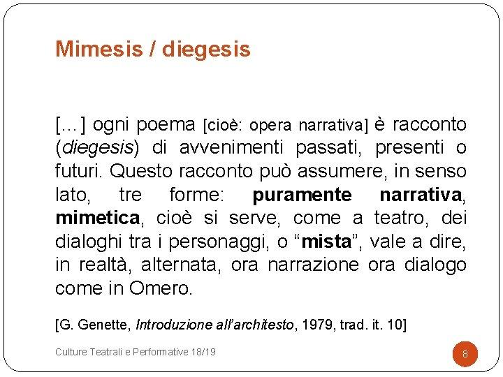 Mimesis / diegesis […] ogni poema [cioè: opera narrativa] è racconto (diegesis) di avvenimenti