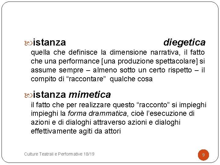 istanza diegetica quella che definisce la dimensione narrativa, il fatto che una performance