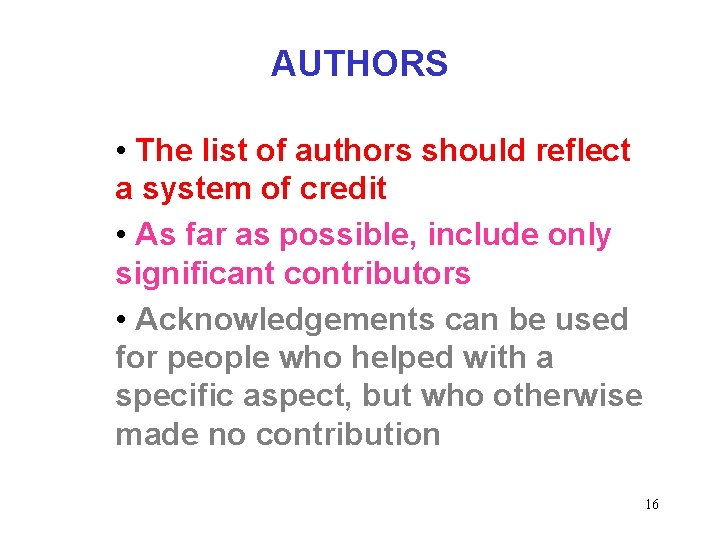 AUTHORS • The list of authors should reflect a system of credit • As