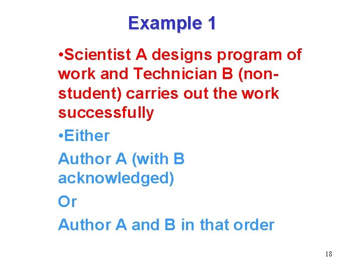 Example 1 • Scientist A designs program of work and Technician B (nonstudent) carries
