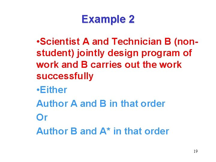 Example 2 • Scientist A and Technician B (nonstudent) jointly design program of work