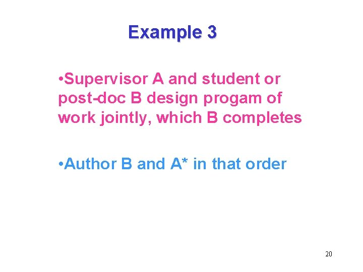Example 3 • Supervisor A and student or post-doc B design progam of work