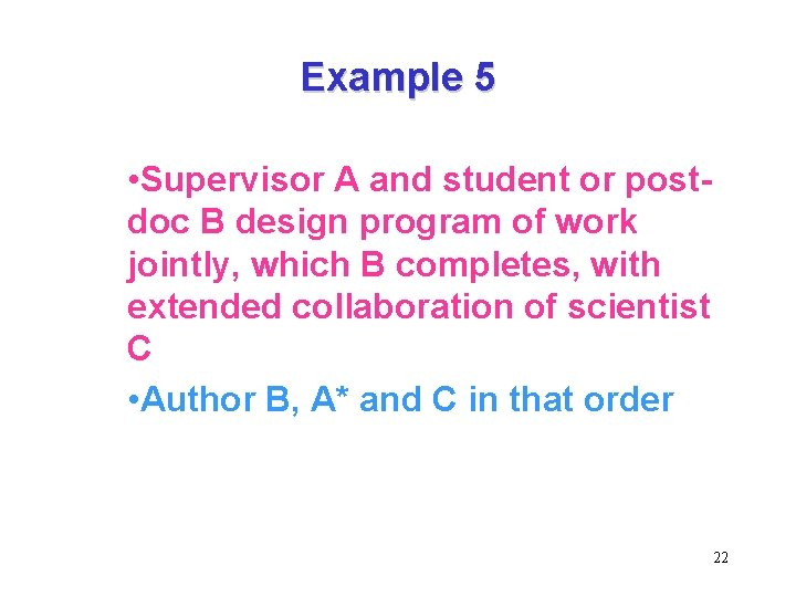 Example 5 • Supervisor A and student or postdoc B design program of work