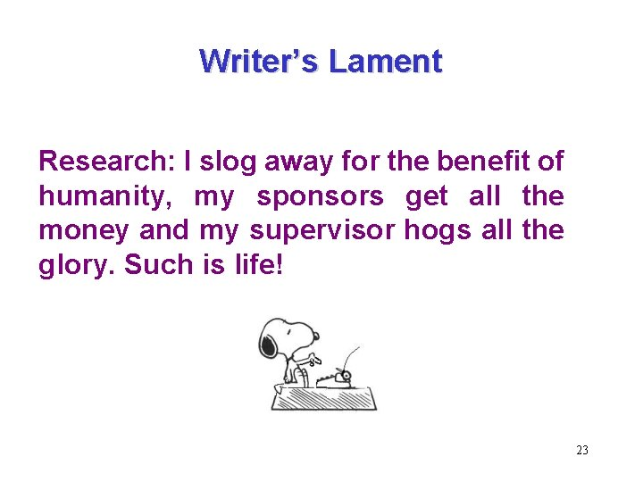 Writer's Lament Research: I slog away for the benefit of humanity, my sponsors get