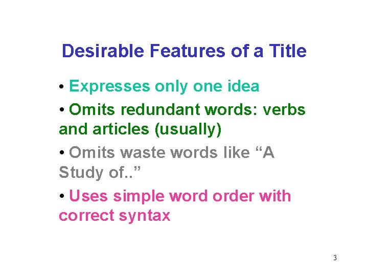 Desirable Features of a Title • Expresses only one idea • Omits redundant words:
