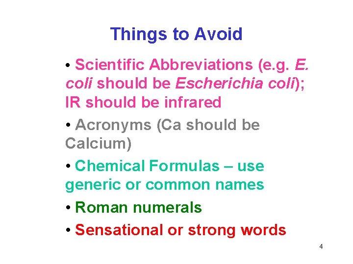 Things to Avoid • Scientific Abbreviations (e. g. E. coli should be Escherichia coli);