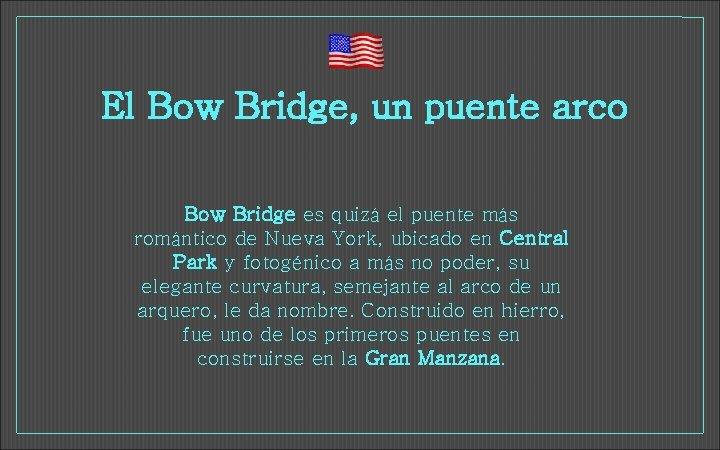 El Bow Bridge, un puente arco Bow Bridge es quizá el puente más romántico