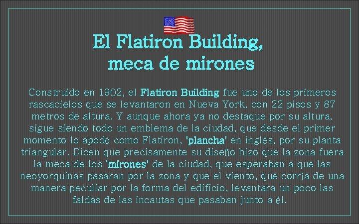 El Flatiron Building, meca de mirones Construido en 1902, el Flatiron Building fue uno