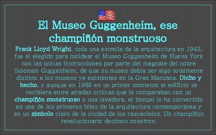 El Museo Guggenheim, ese champiñón monstruoso Frank Lloyd Wright, toda una estrella de la