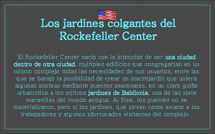 Los jardines colgantes del Rockefeller Center El Rockefeller Center nació con la intención de