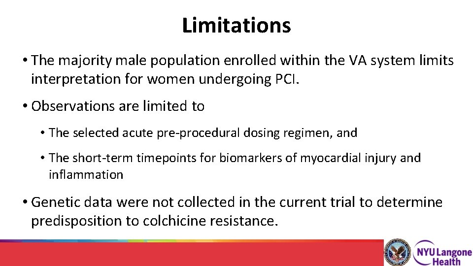 Limitations • The majority male population enrolled within the VA system limits interpretation for