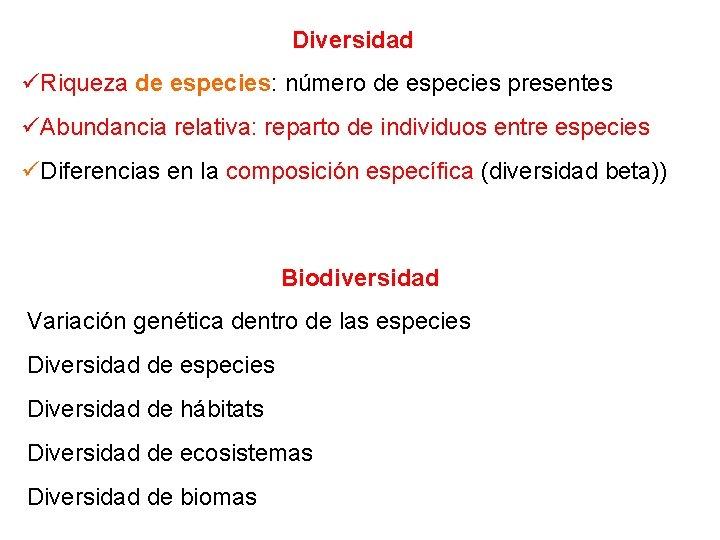Diversidad Riqueza de especies: número de especies presentes Abundancia relativa: reparto de individuos entre