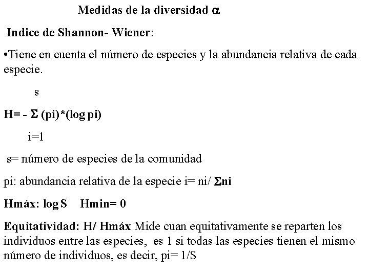 Medidas de la diversidad Indice de Shannon- Wiener: • Tiene en cuenta el