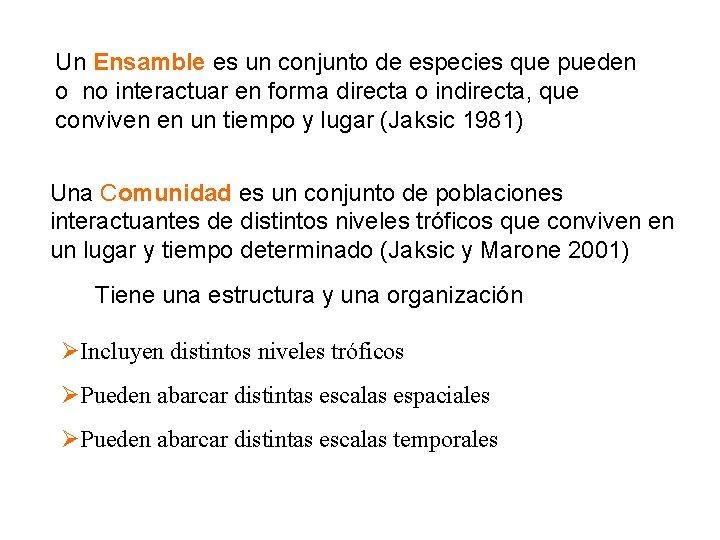 Un Ensamble es un conjunto de especies que pueden o no interactuar en forma