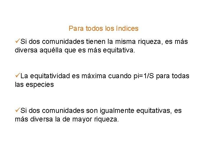 Para todos los índices Si dos comunidades tienen la misma riqueza, es más diversa