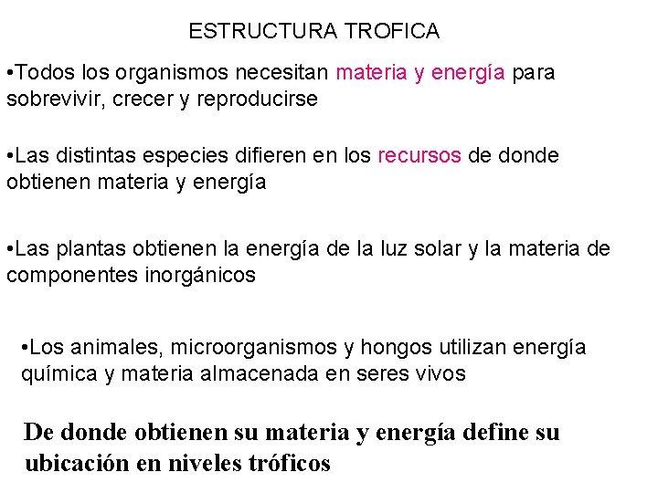 ESTRUCTURA TROFICA • Todos los organismos necesitan materia y energía para sobrevivir, crecer y