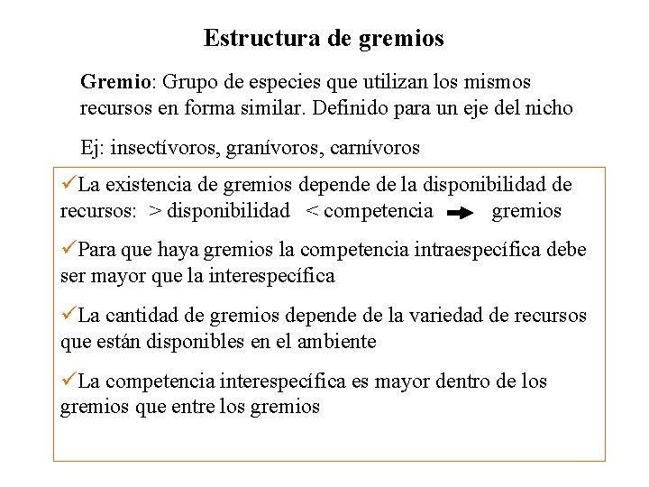 Estructura de gremios Gremio: Grupo de especies que utilizan los mismos recursos en forma