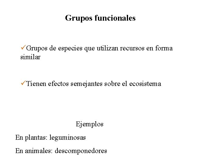 Grupos funcionales Grupos de especies que utilizan recursos en forma similar Tienen efectos semejantes