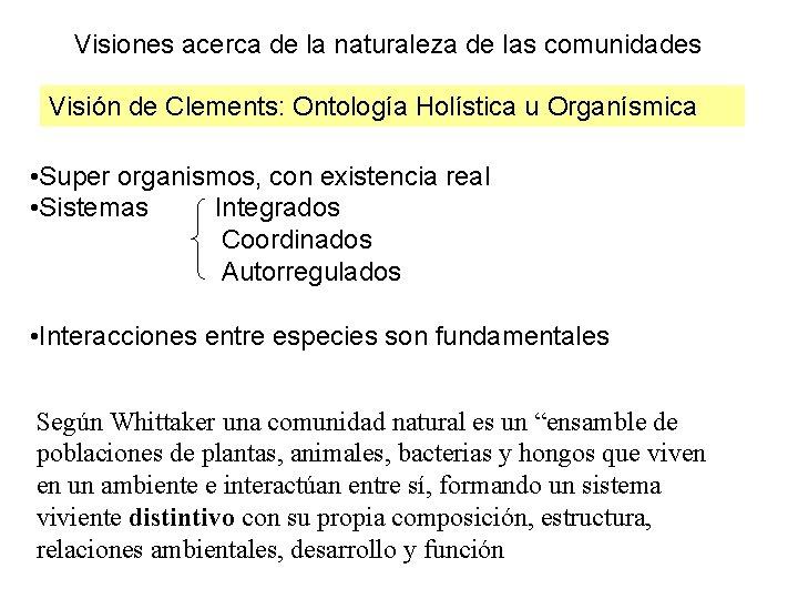 Visiones acerca de la naturaleza de las comunidades Visión de Clements: Ontología Holística u