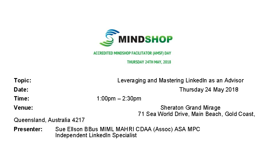 Topic: Leveraging and Mastering Linked. In as an Advisor Date: Thursday 24 May 2018