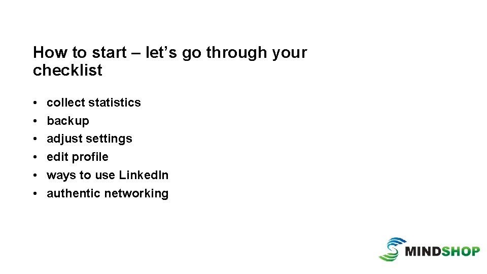 How to start – let's go through your checklist • • • collect statistics