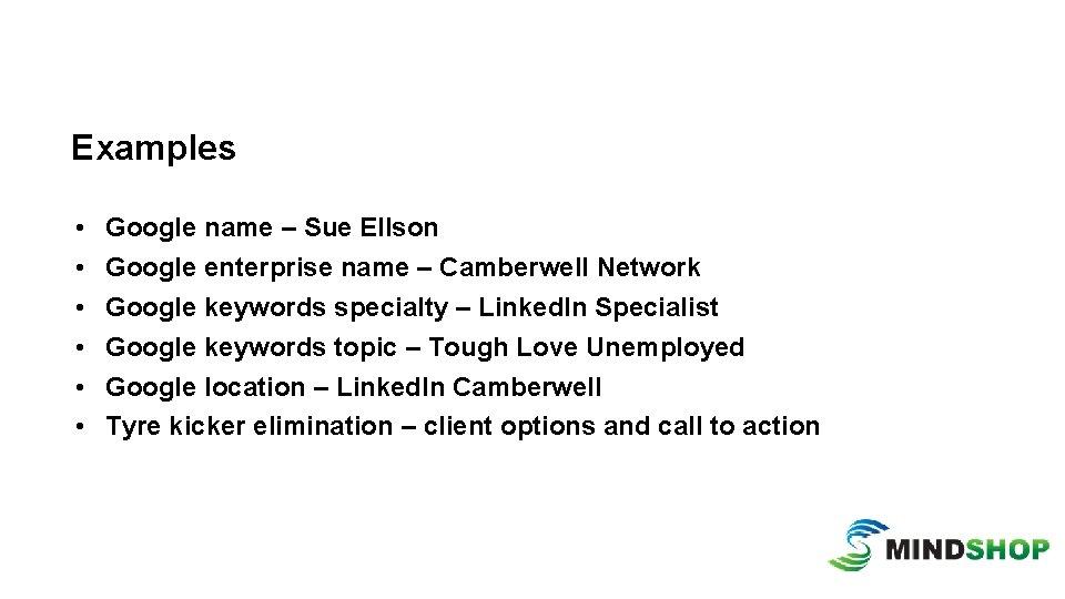 Examples • • • Google name – Sue Ellson Google enterprise name – Camberwell