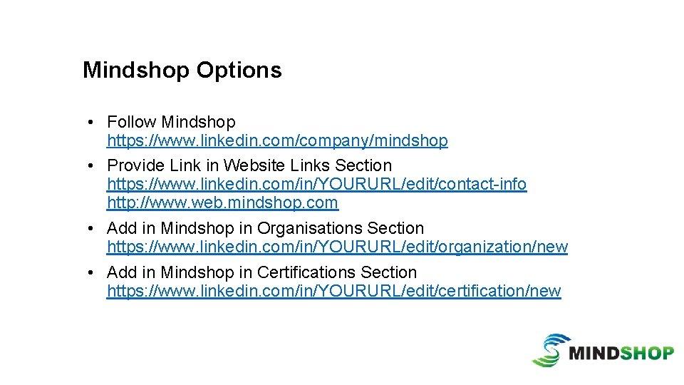 Mindshop Options • Follow Mindshop https: //www. linkedin. com/company/mindshop • Provide Link in Website