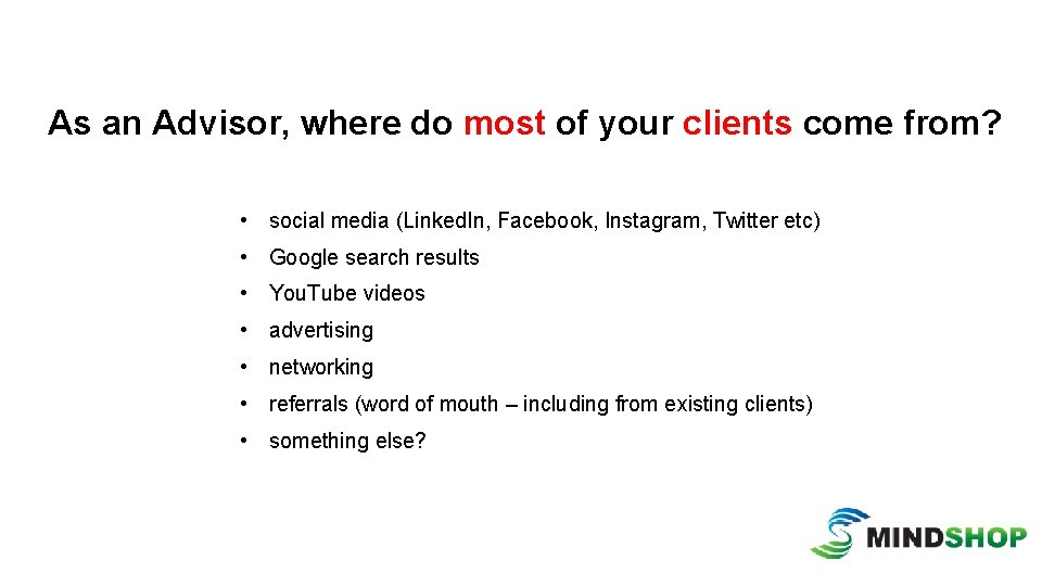 As an Advisor, where do most of your clients come from? • social media