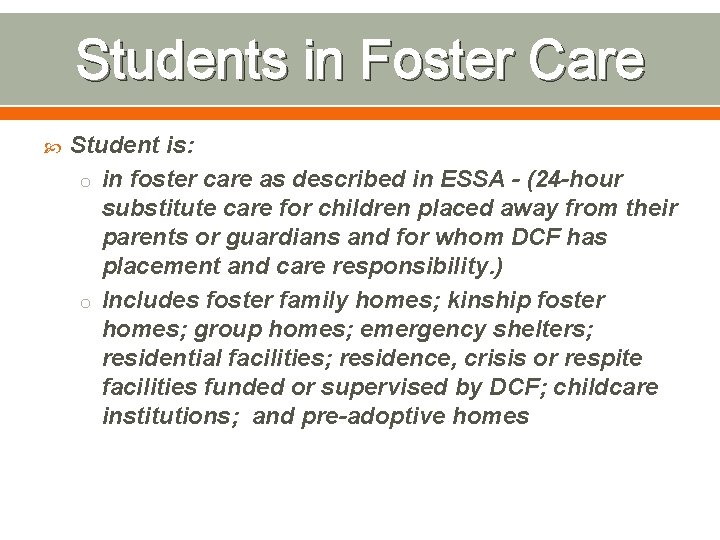 Students in Foster Care Student is: o in foster care as described in ESSA
