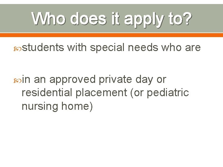 Who does it apply to? students with special needs who are in an approved