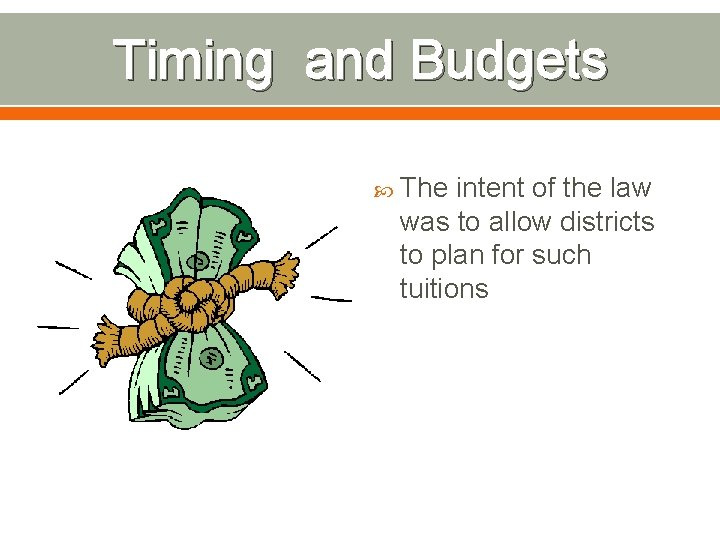 Timing and Budgets The intent of the law was to allow districts to plan