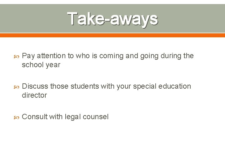 Take-aways Pay attention to who is coming and going during the school year Discuss