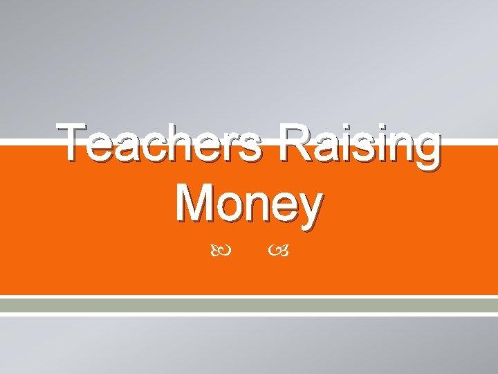 Teachers Raising Money