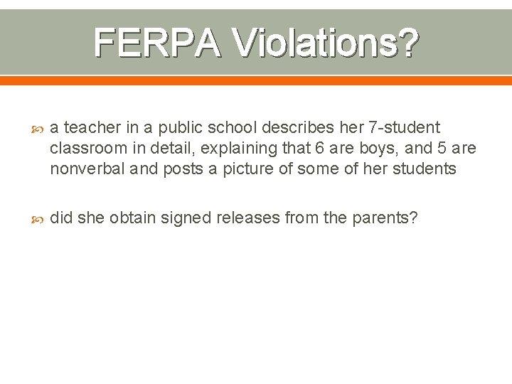 FERPA Violations? a teacher in a public school describes her 7 -student classroom in