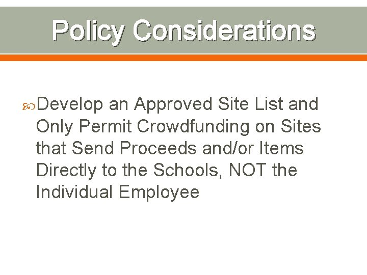 Policy Considerations Develop an Approved Site List and Only Permit Crowdfunding on Sites that