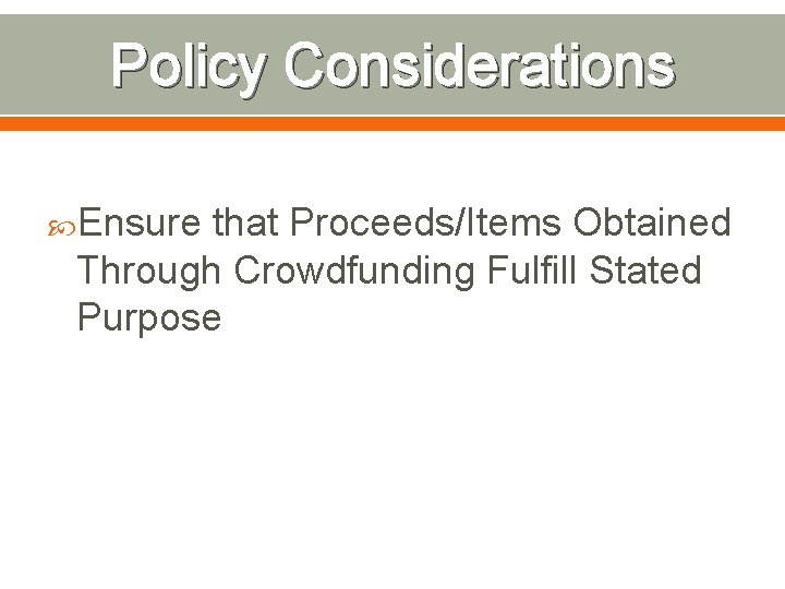 Policy Considerations Ensure that Proceeds/Items Obtained Through Crowdfunding Fulfill Stated Purpose