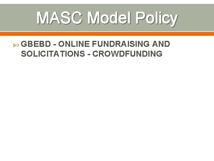 MASC Model Policy GBEBD - ONLINE FUNDRAISING AND SOLICITATIONS - CROWDFUNDING