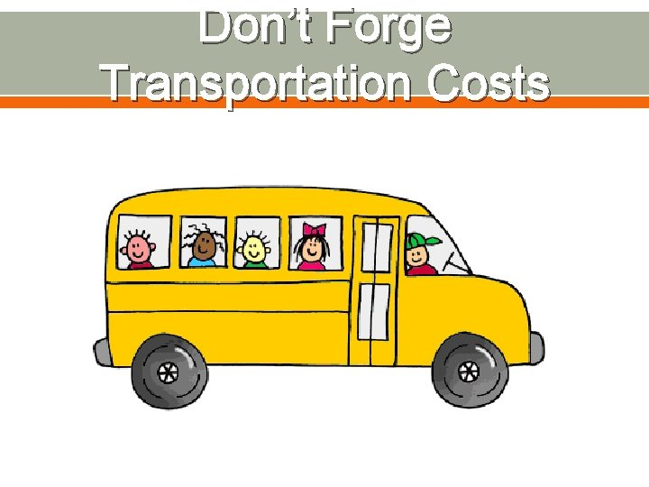 Don't Forge Transportation Costs