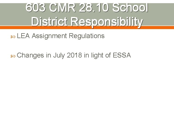 603 CMR 28. 10 School District Responsibility LEA Assignment Regulations Changes in July 2018