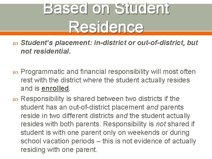 Based on Student Residence Student's placement: in-district or out-of-district, but not residential. Programmatic and