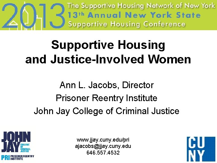 Supportive Housing and Justice-Involved Women Ann L. Jacobs, Director Prisoner Reentry Institute John Jay