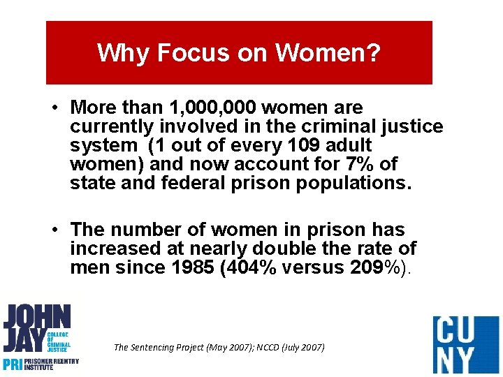Why Focus on Women? • More than 1, 000 women are currently involved in